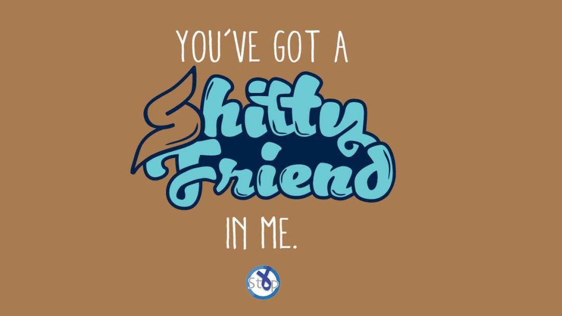 Become a shitty friend